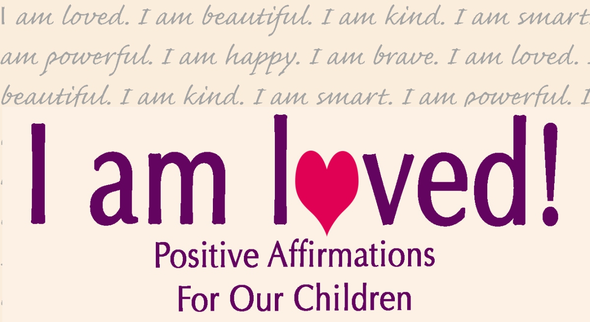 I am loved! Positive Affirmations For Our Children